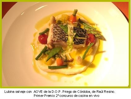 Lubina salvaje con  AOVE de la D.O.P. Priego de Córdoba, de Raúl Resino.                                  Primer Premio 2º concurso de cocina en vivo